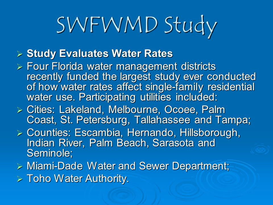 SWFWMD Study  Study Evaluates Water Rates  Four Florida water management districts recently funded the largest study ever conducted of how water rates affect single-family residential water use.