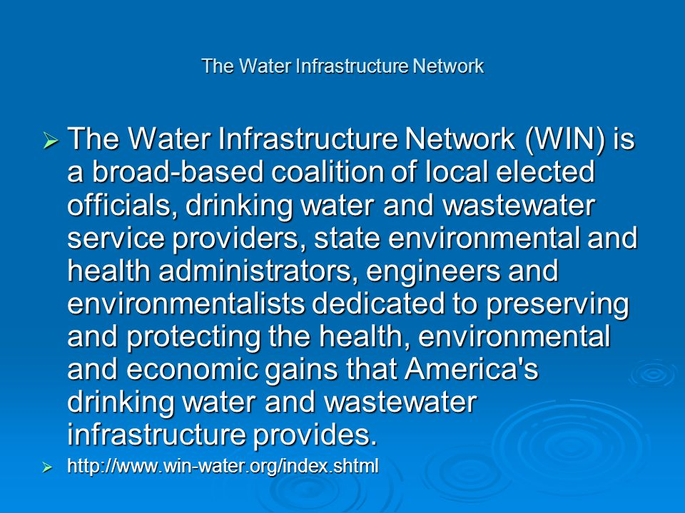 The Water Infrastructure Network  The Water Infrastructure Network (WIN) is a broad-based coalition of local elected officials, drinking water and wa
