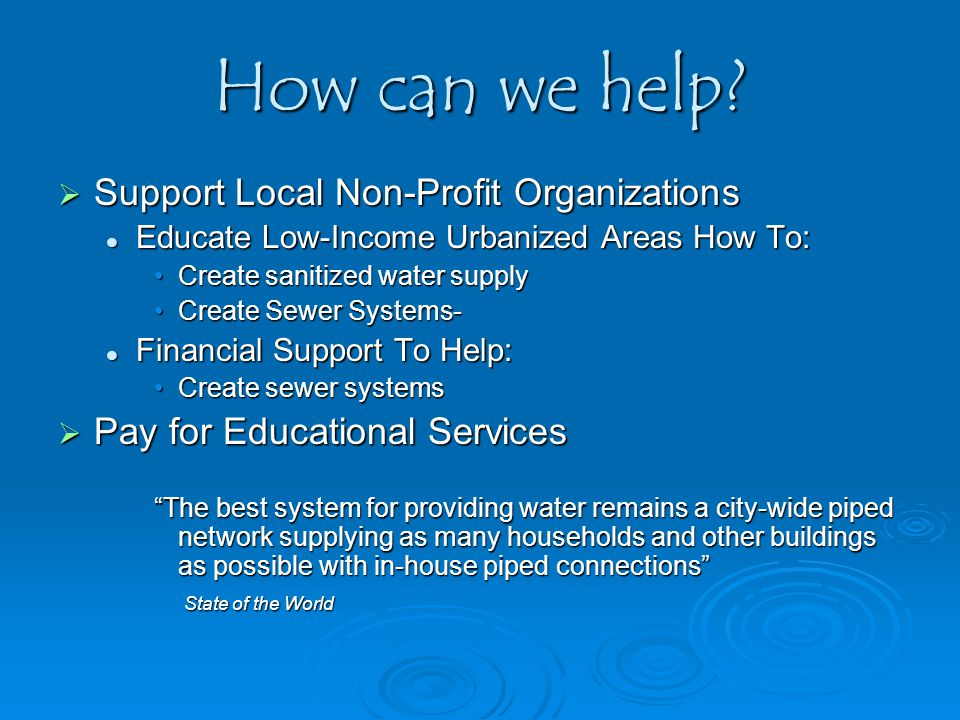 How can we help?  Support Local Non-Profit Organizations Educate Low-Income Urbanized Areas How To: Educate Low-Income Urbanized Areas How To: Create