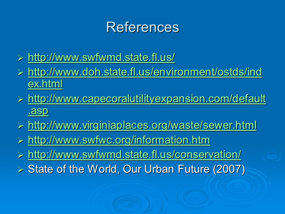 References  http://www.swfwmd.state.fl.us/ http://www.swfwmd.state.fl.us/  http://www.doh.state.fl.us/environment/ostds/ind ex.html http://www.doh.s