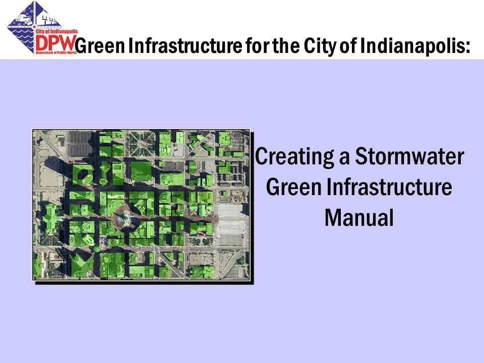 Green Infrastructure for the City of Indianapolis: Creating a Stormwater Green Infrastructure Manual