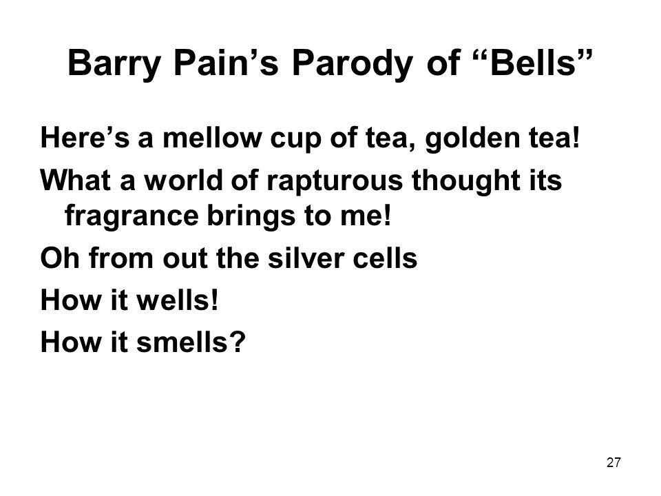 27 Barry Pain's Parody of Bells Here's a mellow cup of tea, golden tea.