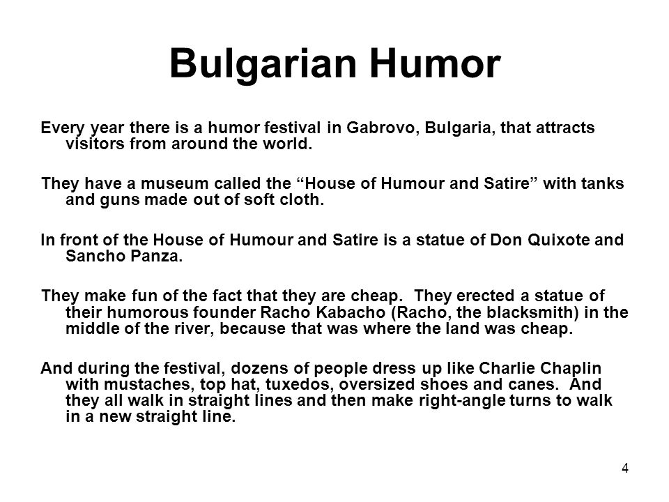 4 Bulgarian Humor Every year there is a humor festival in Gabrovo, Bulgaria, that attracts visitors from around the world.
