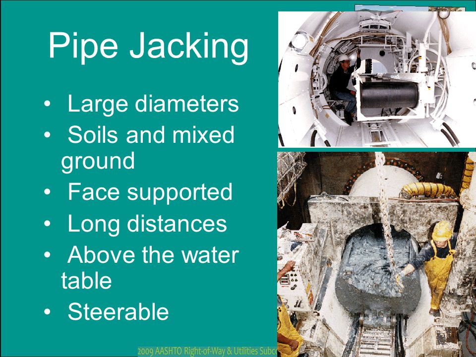 Pipe Jacking Large diameters Soils and mixed ground Face supported Long distances Above the water table Steerable