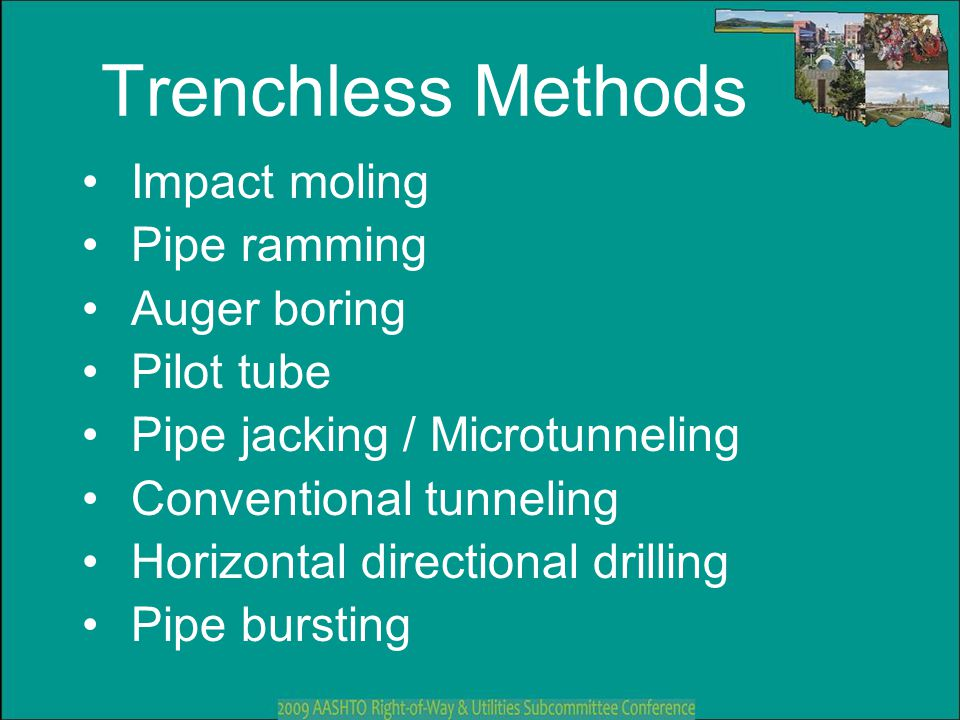 Trenchless Methods Impact moling Pipe ramming Auger boring Pilot tube Pipe jacking / Microtunneling Conventional tunneling Horizontal directional dril
