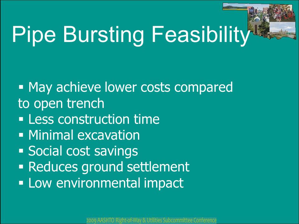 Pipe Bursting Feasibility  May achieve lower costs compared to open trench  Less construction time  Minimal excavation  Social cost savings  Redu