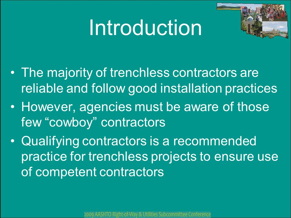 Introduction The majority of trenchless contractors are reliable and follow good installation practices However, agencies must be aware of those few ""