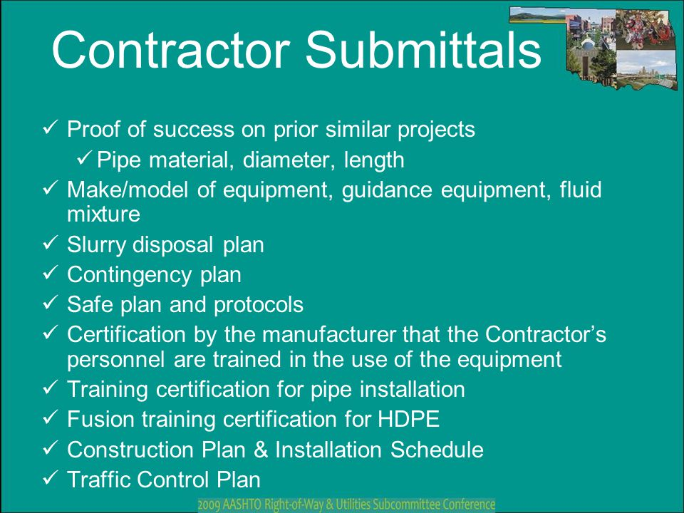Contractor Submittals Proof of success on prior similar projects Pipe material, diameter, length Make/model of equipment, guidance equipment, fluid mi