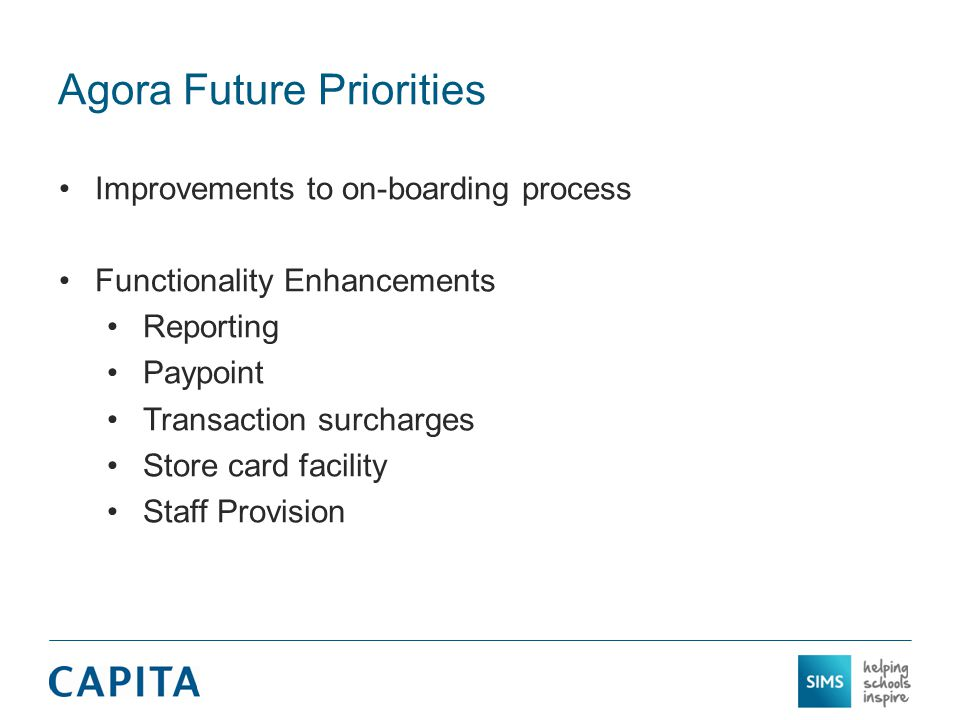Agora Future Priorities Improvements to on-boarding process Functionality Enhancements Reporting Paypoint Transaction surcharges Store card facility S