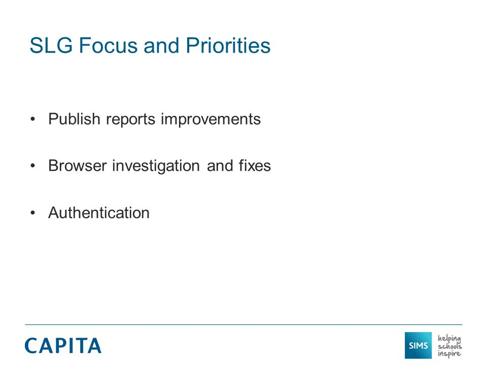 SLG Focus and Priorities Publish reports improvements Browser investigation and fixes Authentication
