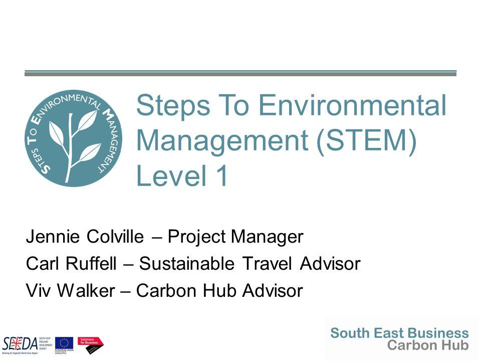Jennie Colville – Project Manager Carl Ruffell – Sustainable Travel Advisor Viv Walker – Carbon Hub Advisor Steps To Environmental Management (STEM) L