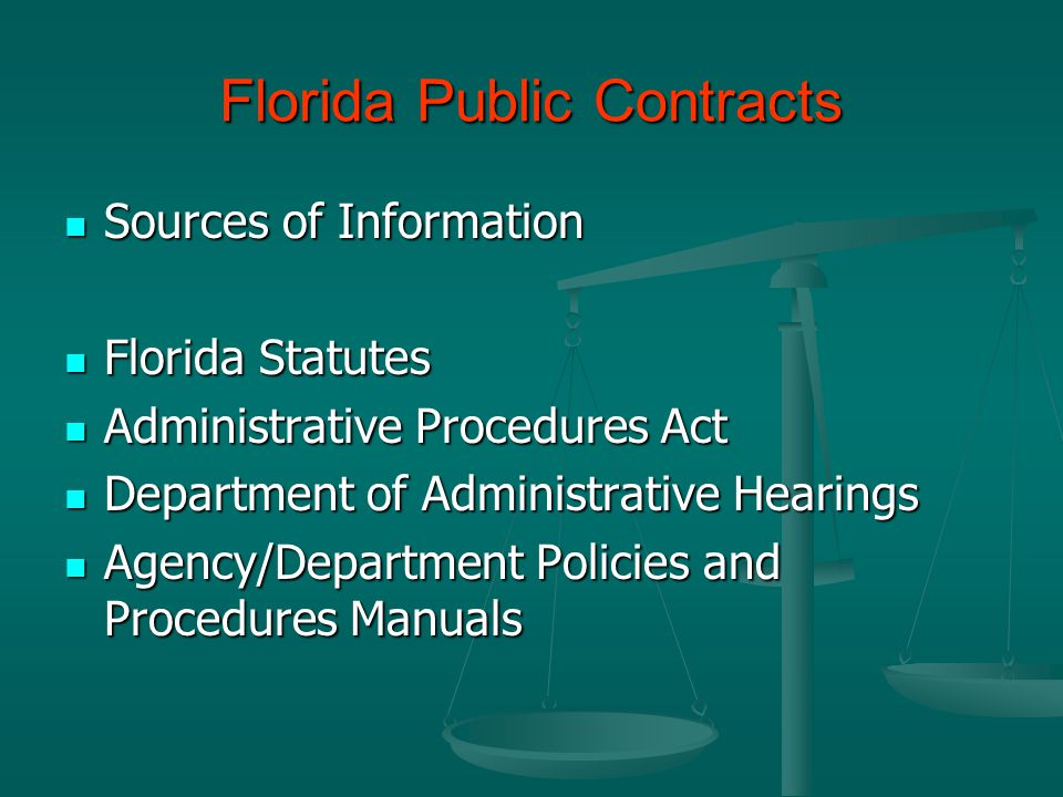 Florida Public Contracts Sources of Information Sources of Information Florida Statutes Florida Statutes Administrative Procedures Act Administrative Procedures Act Department of Administrative Hearings Department of Administrative Hearings Agency/Department Policies and Procedures Manuals Agency/Department Policies and Procedures Manuals