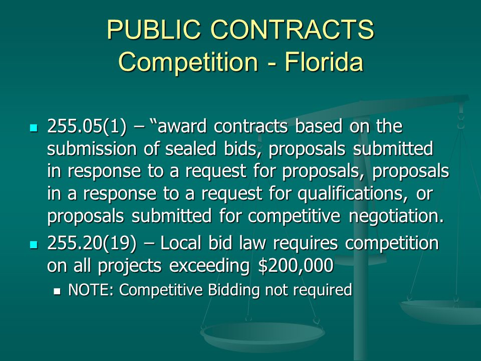 PUBLIC CONTRACTS Competition - Florida 255.05(1) – award contracts based on the submission of sealed bids, proposals submitted in response to a request for proposals, proposals in a response to a request for qualifications, or proposals submitted for competitive negotiation.