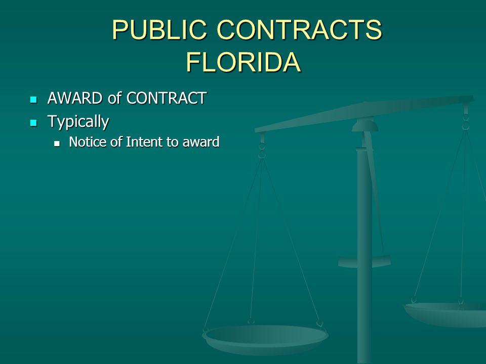 PUBLIC CONTRACTS FLORIDA PUBLIC CONTRACTS FLORIDA AWARD of CONTRACT AWARD of CONTRACT Typically Typically Notice of Intent to award Notice of Intent to award