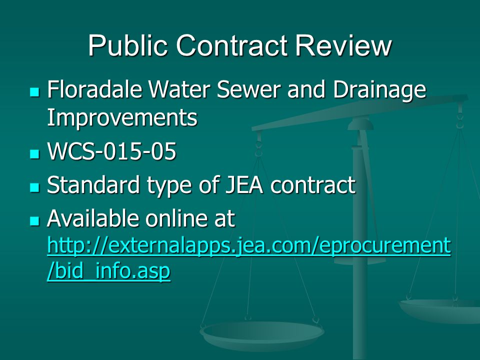 Public Contract Review Floradale Water Sewer and Drainage Improvements Floradale Water Sewer and Drainage Improvements WCS-015-05 WCS-015-05 Standard type of JEA contract Standard type of JEA contract Available online at http://externalapps.jea.com/eprocurement /bid_info.asp Available online at http://externalapps.jea.com/eprocurement /bid_info.asp http://externalapps.jea.com/eprocurement /bid_info.asp http://externalapps.jea.com/eprocurement /bid_info.asp