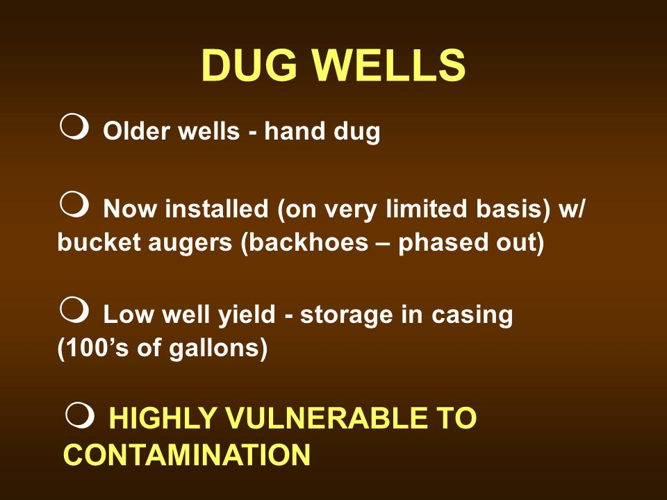 DUG WELLS m Older wells - hand dug m Now installed (on very limited basis) w/ bucket augers (backhoes – phased out) m Low well yield - storage in casi