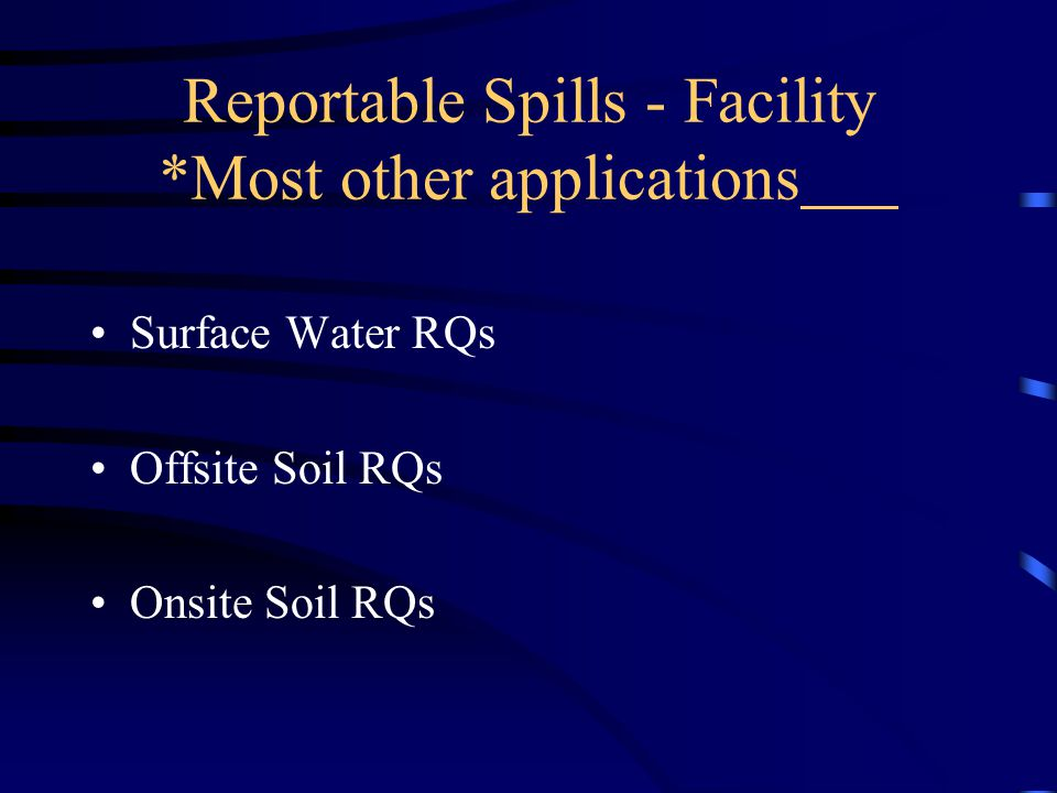 Reportable Spills - Facility *Most other applications Surface Water RQs Offsite Soil RQs Onsite Soil RQs