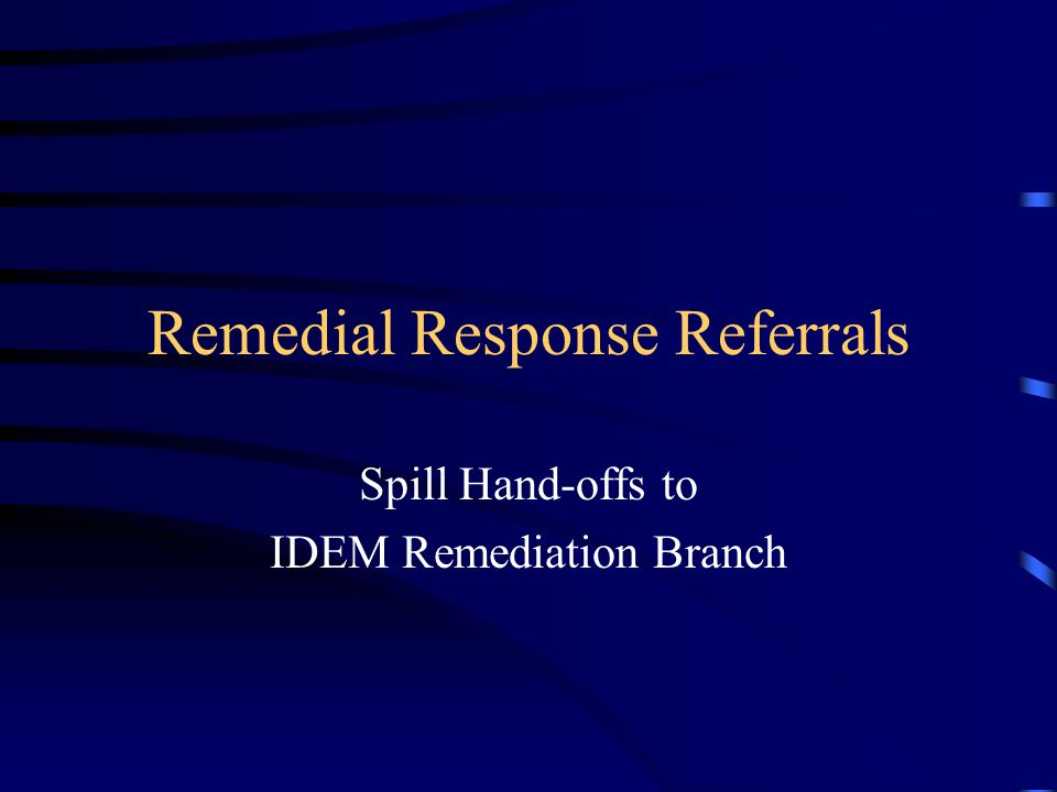 Remedial Response Referrals Spill Hand-offs to IDEM Remediation Branch