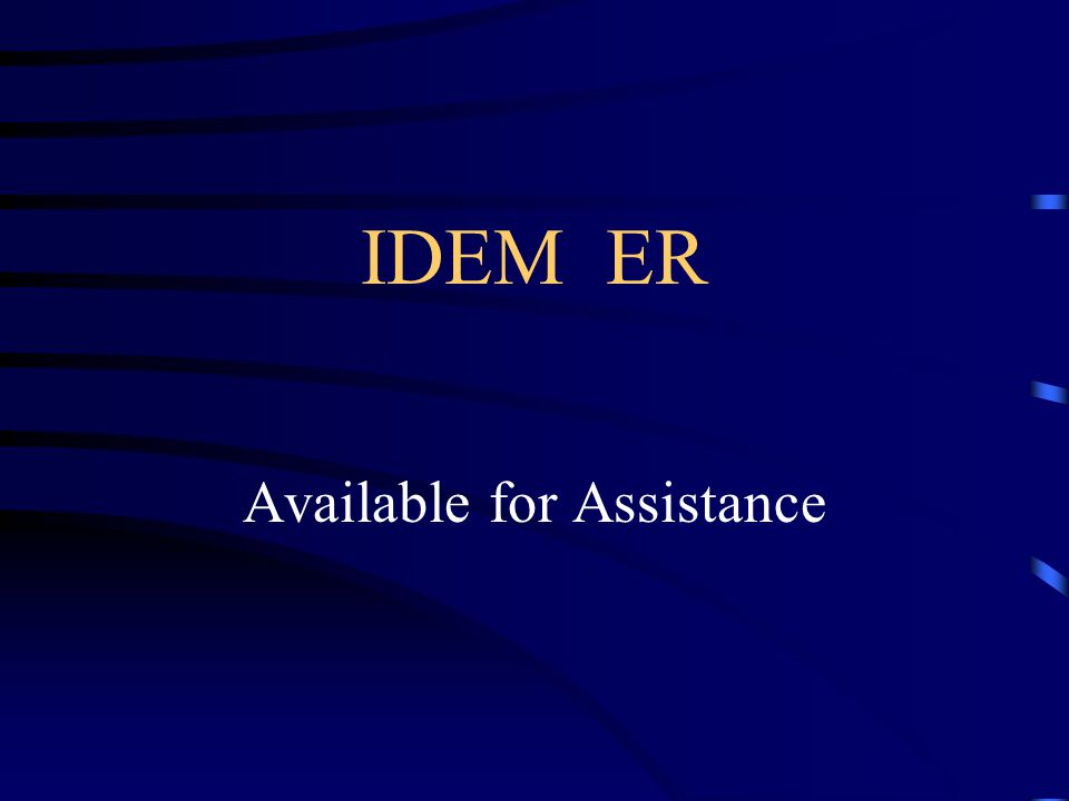 IDEM ER Available for Assistance