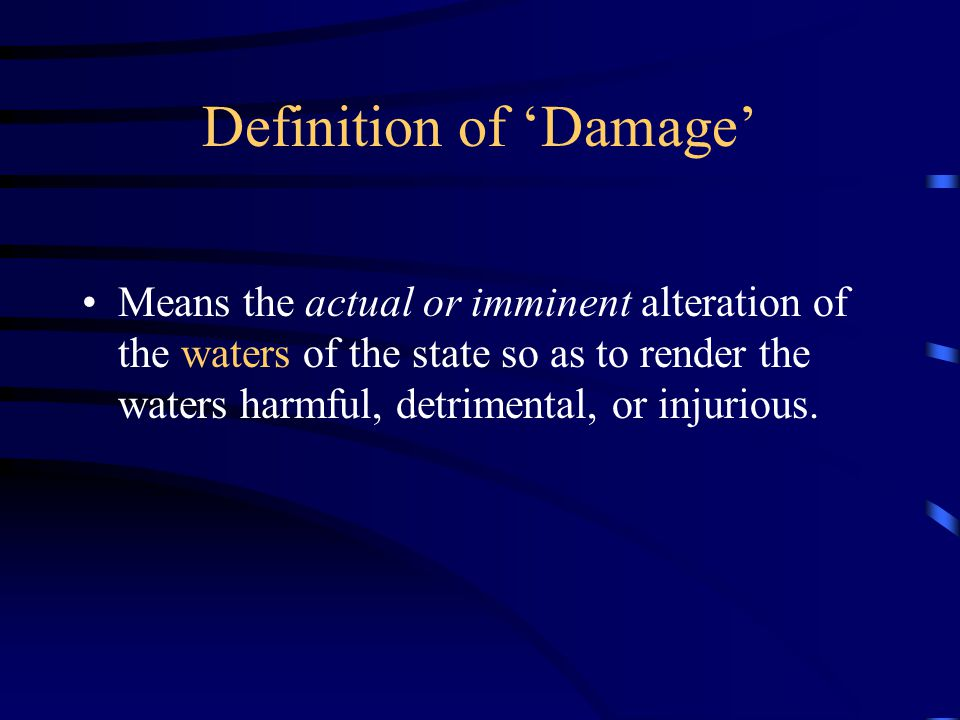 Definition of 'Damage' Means the actual or imminent alteration of the waters of the state so as to render the waters harmful, detrimental, or injurious.
