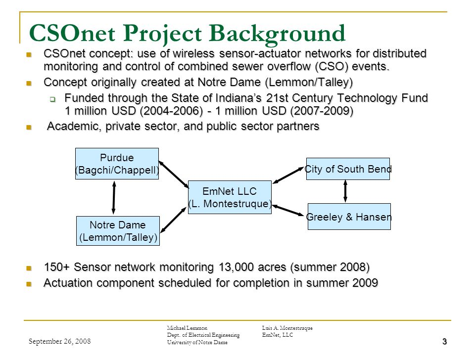 September 26, 20083 CSOnet concept: use of wireless sensor-actuator networks for distributed monitoring and control of combined sewer overflow (CSO) events.