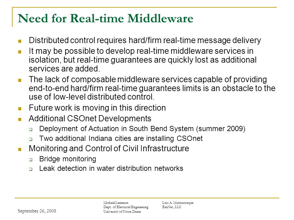September 26, 2008 Need for Real-time Middleware Distributed control requires hard/firm real-time message delivery It may be possible to develop real-time middleware services in isolation, but real-time guarantees are quickly lost as additional services are added.
