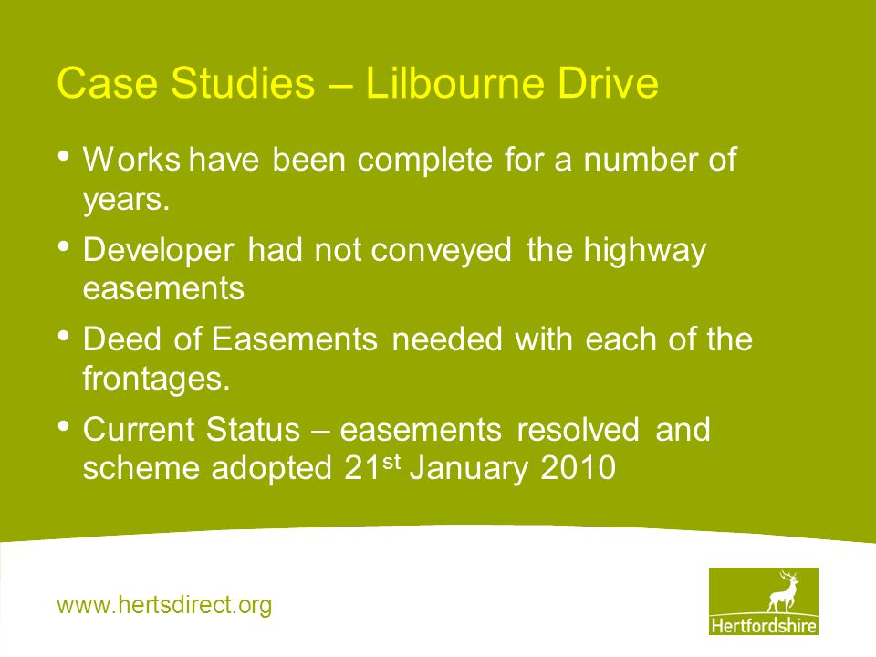 www.hertsdirect.org Case Studies – Lilbourne Drive Works have been complete for a number of years. Developer had not conveyed the highway easements De