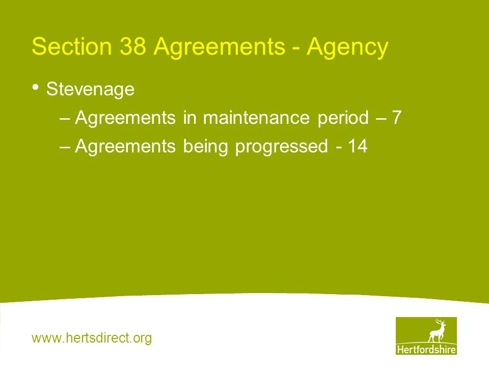 www.hertsdirect.org Section 38 Agreements - Agency Stevenage –Agreements in maintenance period – 7 –Agreements being progressed - 14