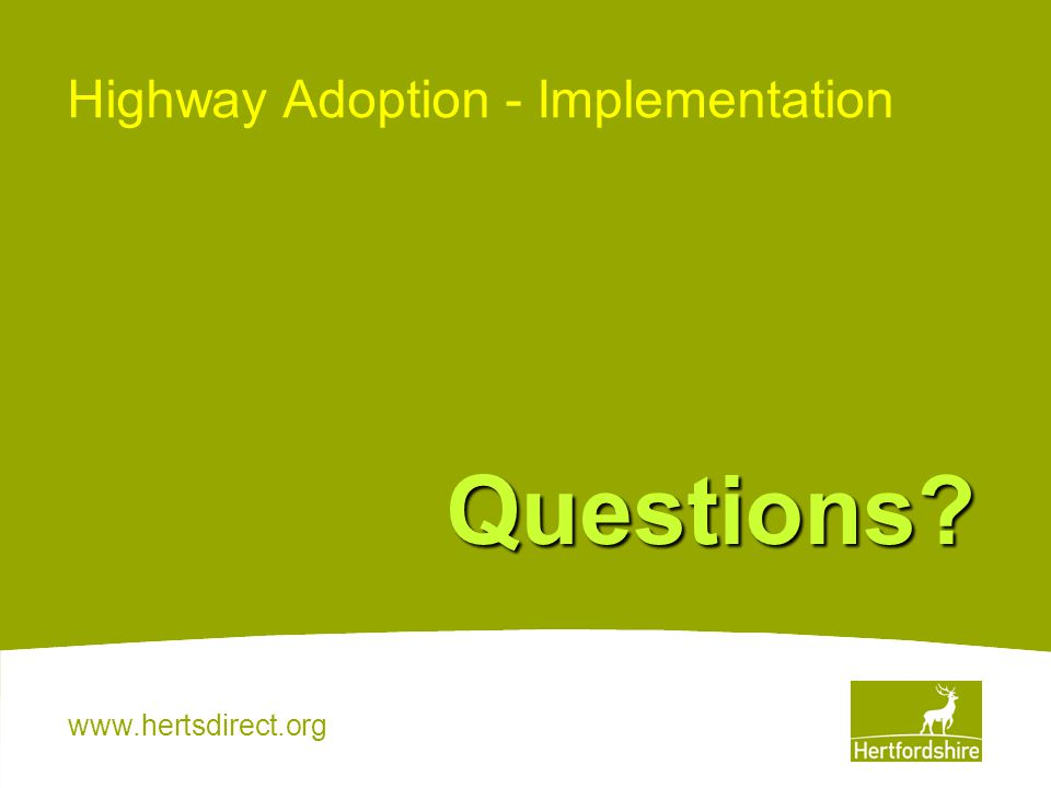 www.hertsdirect.org Highway Adoption - Implementation Questions?