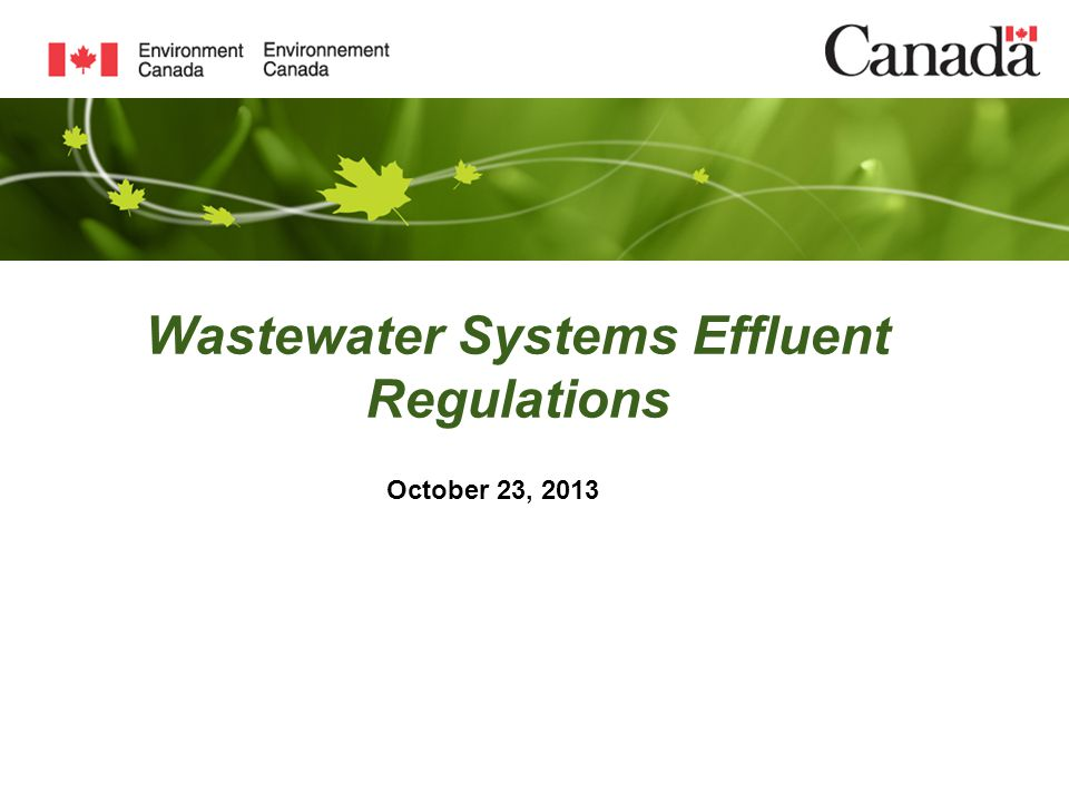 Page 32 – May 1, 2015 Additional Information The Wastewater Systems Effluent Regulations are available on-line at: http://lawslois.justice.gc.ca/eng/regulations/SOR-2012- 139/FullText.htmlon-line http://lawslois.justice.gc.ca/eng/regulations/SOR-2012- 139/FullText.html Additional information may also be obtained at EC's website: www.ec.gc.ca/eu-wwinformation www.ec.gc.ca/eu-ww Questions may be sent to ww-eu@ec.gc.ca or call 819- 994-2329ww-eu@ec.gc.ca