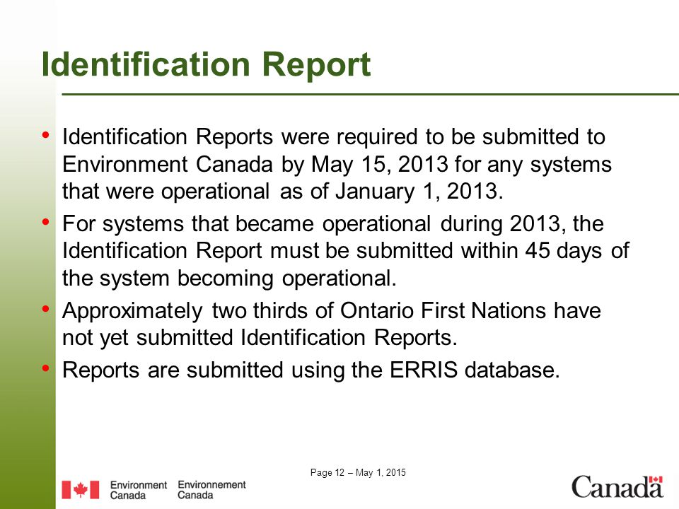 Page 12 – May 1, 2015 Identification Report Identification Reports were required to be submitted to Environment Canada by May 15, 2013 for any systems that were operational as of January 1, 2013.