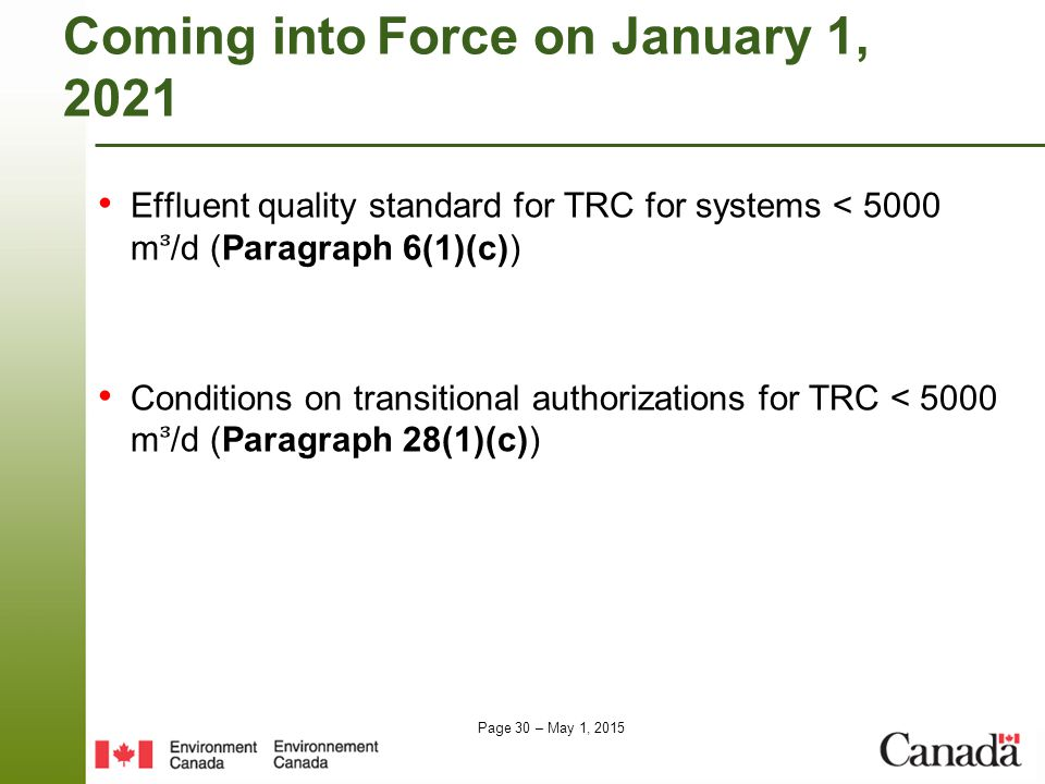 Page 30 – May 1, 2015 ComingintoForce on January 1, 2021 Effluent quality standard for TRC for systems < 5000 m/d (Paragraph 6(1)(c)) Conditions on transitional authorizations for TRC < 5000 m/d (Paragraph 28(1)(c))