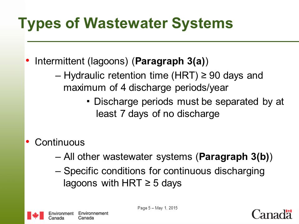 Page 6 – May 1, 2015 Part 1: Authorization to Deposit WSER authorize the deposit of effluent from the final discharge point of a wastewater system during a calendar year, quarter or month, that contains the prescribed deleterious substances (as per Section 5) - IF, as per subsection 6(1): ▪ The effluent meets the effluent quality standards for CBOD, SS, TRC and NH 3 during the previous calendar year, quarter or month, and ▪ The effluent is not acutely lethal – OR IF, as per subsection 23(1), the deposit is made in accordance with a ▪ Transitional authorization ▪ Temporary authorization – To deposit un-ionized ammonia – To bypass a treatment process