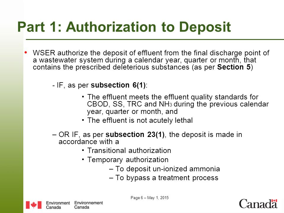 Page 7 – May 1, 2015 Authorization toDeposit (continued) Effluent quality standards are in effect January 1, 2015 Carbonaceous biochemical oxygen demand (CBOD) Suspended solids (SS) Total residual chlorine (TRC) Un-ionized ammonia (NH 3 ) (expressed as nitrogen, at 15 ° C ± 1 ° C) average average average maximum ≤ 25 mg/L ≤ 0.02 mg/L < 1.25 mg/L