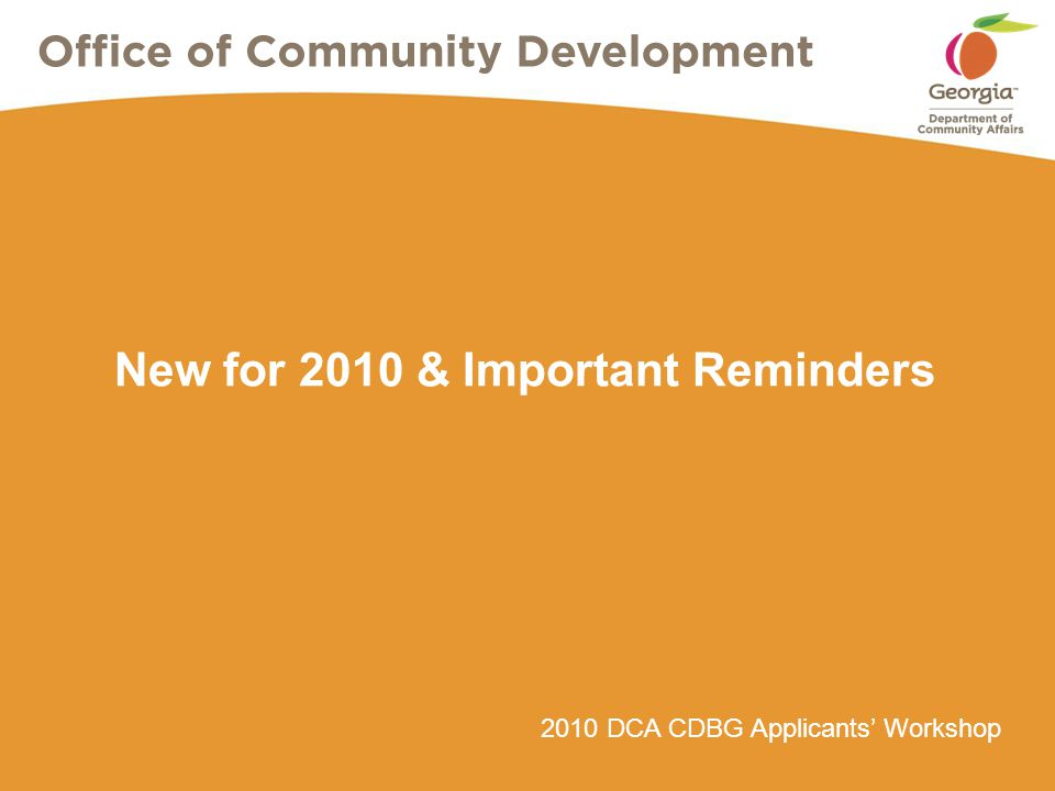 2010 DCA CDBG Applicants' Workshop New for 2010 & Important Reminders