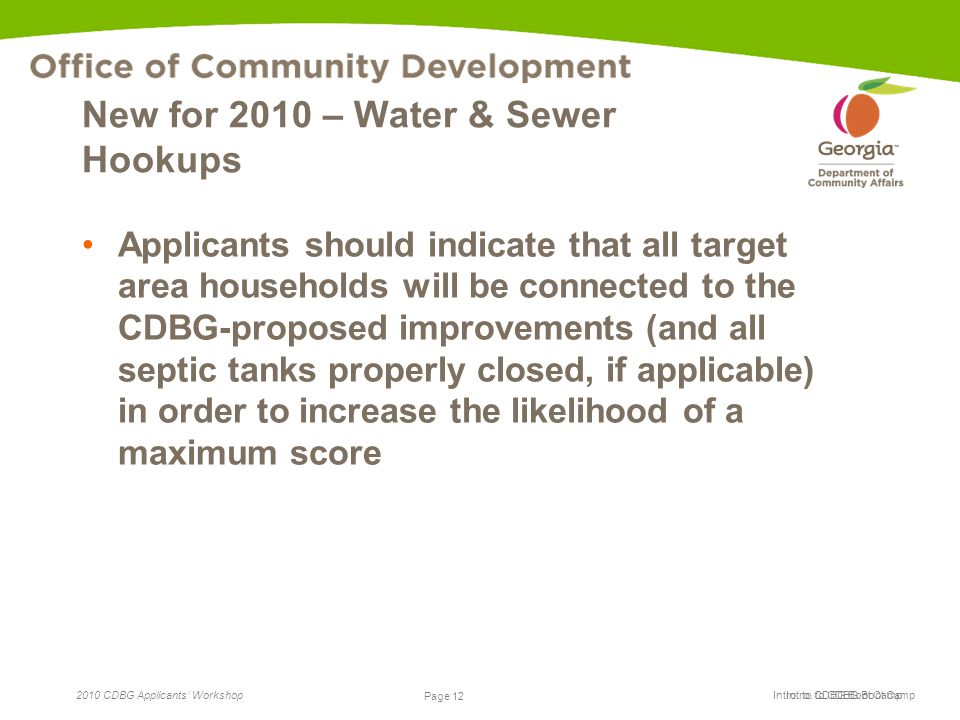 Page 12 2010 CDBG Applicants' Workshop Page 12 Intro. to CDBG Boot Camp New for 2010 – Water & Sewer Hookups Applicants should indicate that all targe