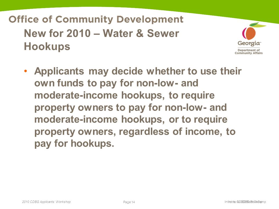 Page 14 2010 CDBG Applicants' Workshop Page 14 Intro. to CDBG Boot Camp New for 2010 – Water & Sewer Hookups Applicants may decide whether to use thei