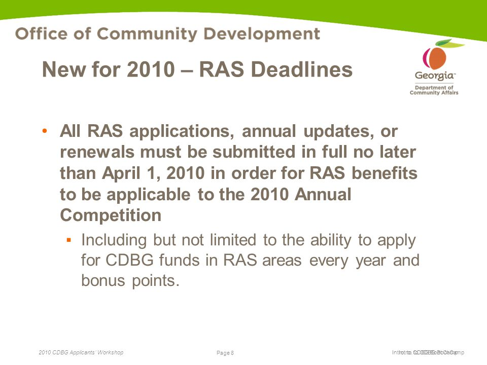 Page 8 2010 CDBG Applicants' Workshop Page 8 Intro. to CDBG Boot Camp New for 2010 – RAS Deadlines All RAS applications, annual updates, or renewals m