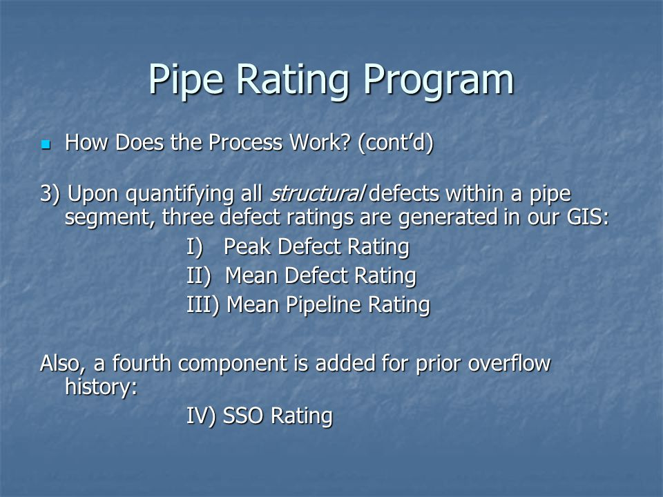 Pipe Rating Program How Does the Process Work? (cont'd) How Does the Process Work? (cont'd) 3) Upon quantifying all structural defects within a pipe s