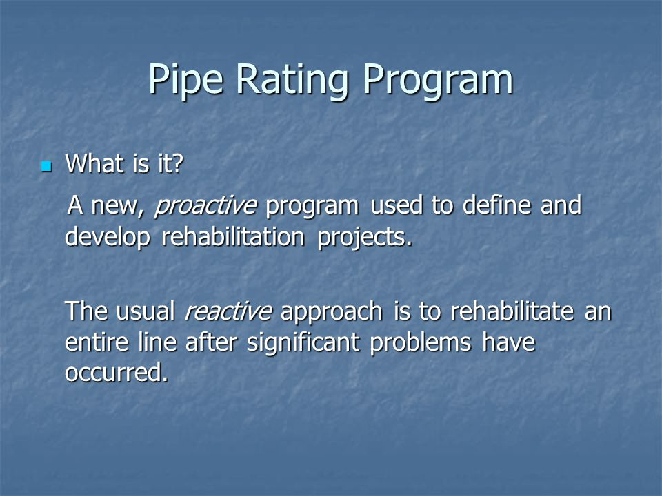 Pipe Rating Program Purpose: To get the Biggest (and Quickest) Bang for the Buck.