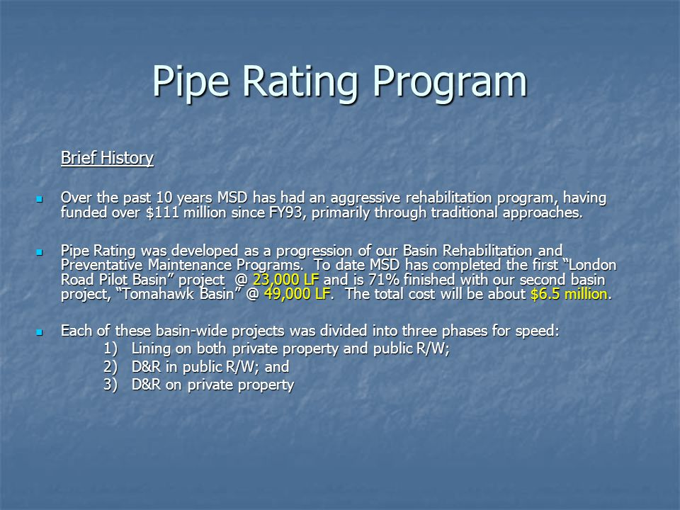 Pipe Rating Program Brief History (Cont'd) Basin-Wide Rehabilitation, though comprehensive, is both time-and-capital intensive, taking 3-5 years to develop and complete a project.