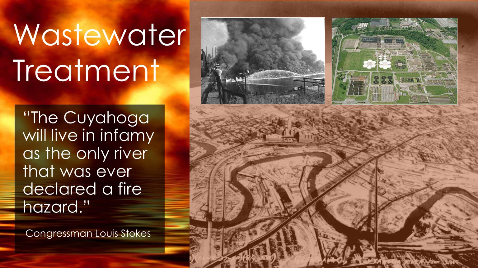 Wastewater Treatment The Cuyahoga will live in infamy as the only river that was ever declared a fire hazard. Congressman Louis Stokes