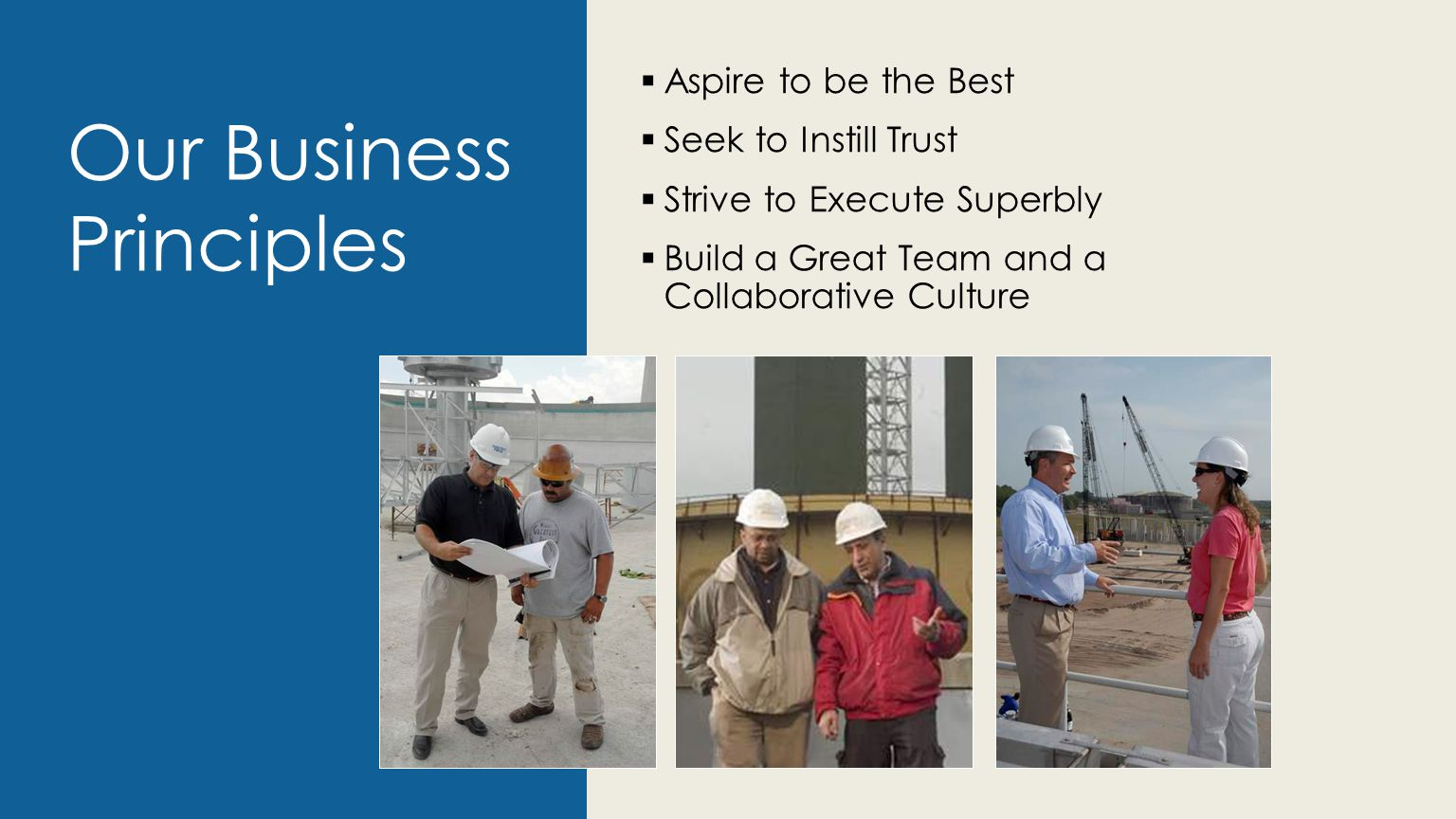 Our Business Principles  Aspire to be the Best  Seek to Instill Trust  Strive to Execute Superbly  Build a Great Team and a Collaborative Culture