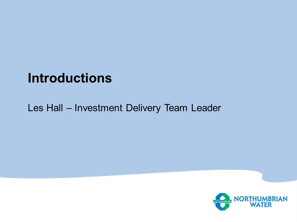 Introductions Les Hall – Investment Delivery Team Leader