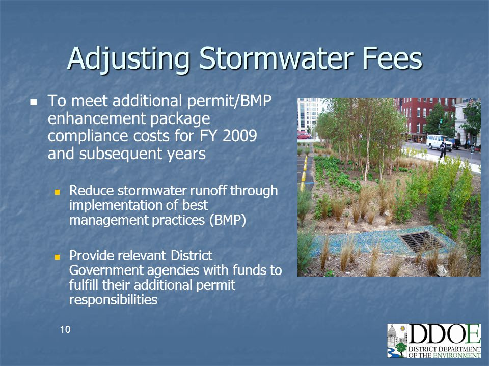 10 Adjusting Stormwater Fees To meet additional permit/BMP enhancement package compliance costs for FY 2009 and subsequent years Reduce stormwater run