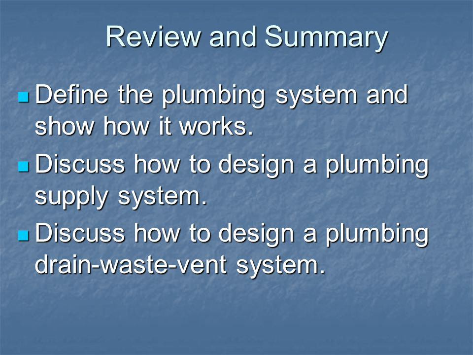 Review and Summary Define the plumbing system and show how it works.
