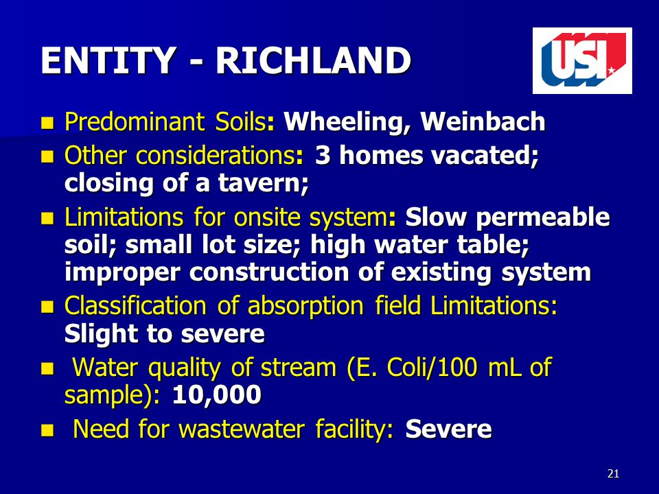 21 Predominant Soils: Wheeling, Weinbach Predominant Soils: Wheeling, Weinbach Other considerations: 3 homes vacated; closing of a tavern; Other considerations: 3 homes vacated; closing of a tavern; Limitations for onsite system: Slow permeable soil; small lot size; high water table; improper construction of existing system Limitations for onsite system: Slow permeable soil; small lot size; high water table; improper construction of existing system Classification of absorption field Limitations: Slight to severe Classification of absorption field Limitations: Slight to severe Water quality of stream (E.