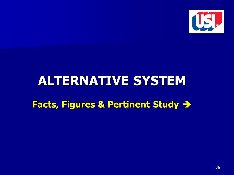 26 ALTERNATIVE SYSTEM Facts, Figures & Pertinent Study 