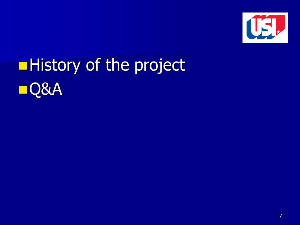 History of the project History of the project Q&A Q&A 7
