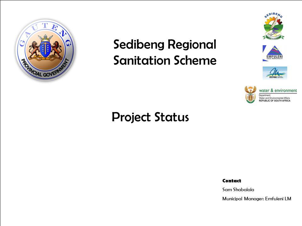 Contact Sam Shabalala Municipal Manager: Emfuleni LM Sedibeng Regional Sanitation Scheme Project Status